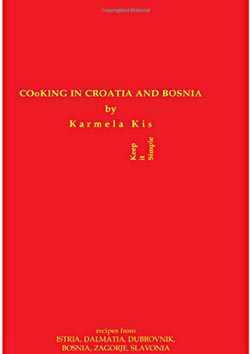 Cooking in Croatia and Bosnia by Karmela Kis.